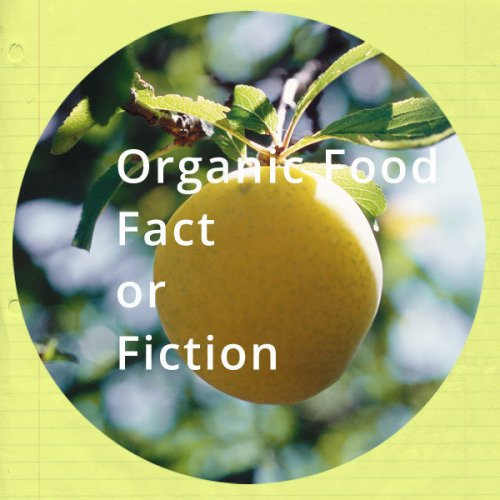 Organic Foods Fact or Fiction